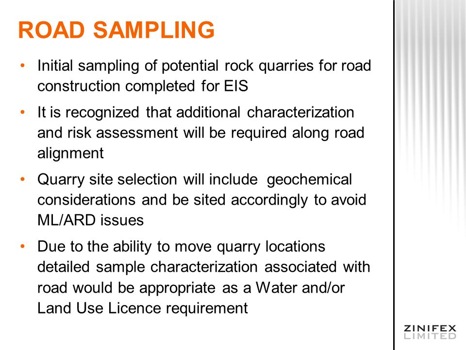 ROAD SAMPLING Initial sampling of potential rock quarries for road construction completed for EIS It is recognized that additional characterization an
