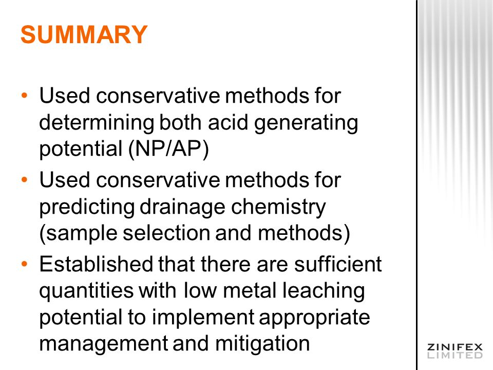 SUMMARY Used conservative methods for determining both acid generating potential (NP/AP) Used conservative methods for predicting drainage chemistry (