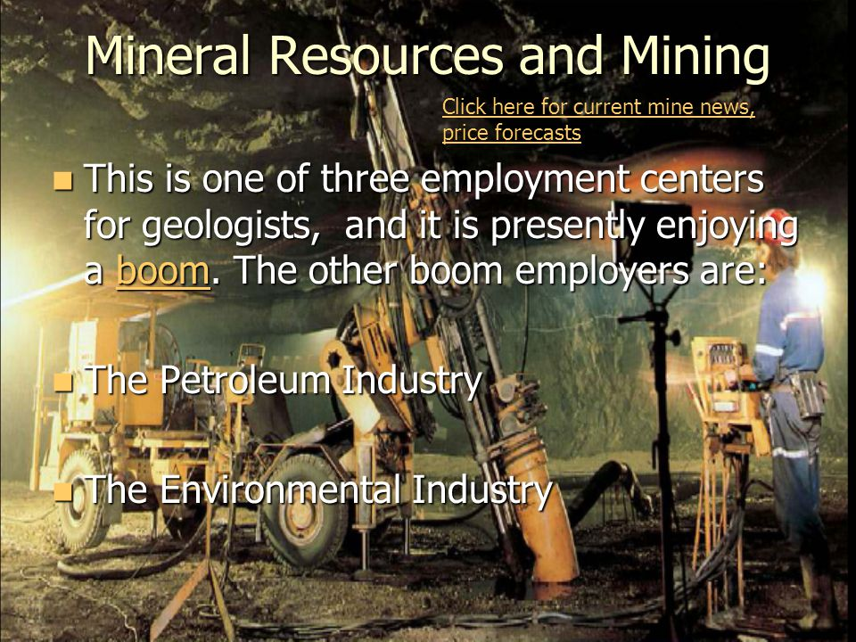 Mineral Resources and Mining This is one of three employment centers for geologists, and it is presently enjoying a boom.
