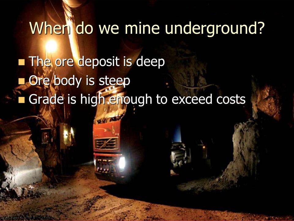 When do we mine underground.