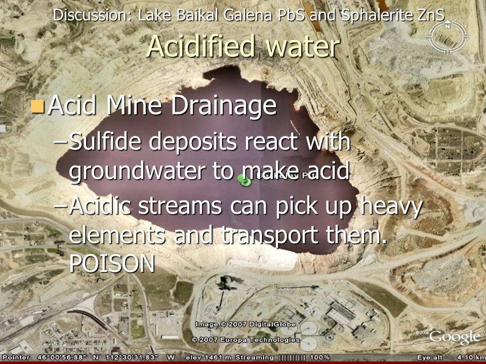Acidified water Acid Mine Drainage Acid Mine Drainage –Sulfide deposits react with groundwater to make acid –Acidic streams can pick up heavy elements and transport them.