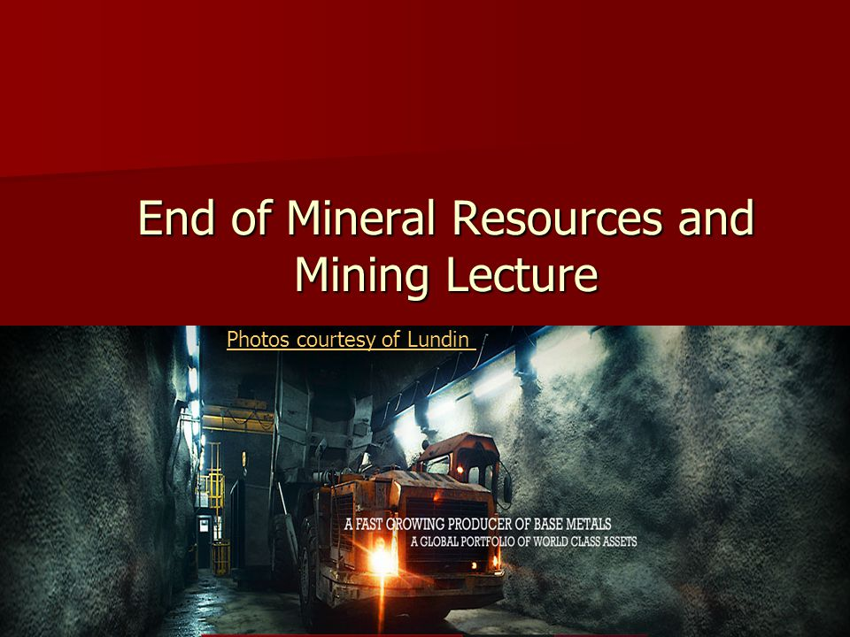 End of Mineral Resources and Mining Lecture Photos courtesy of Lundin