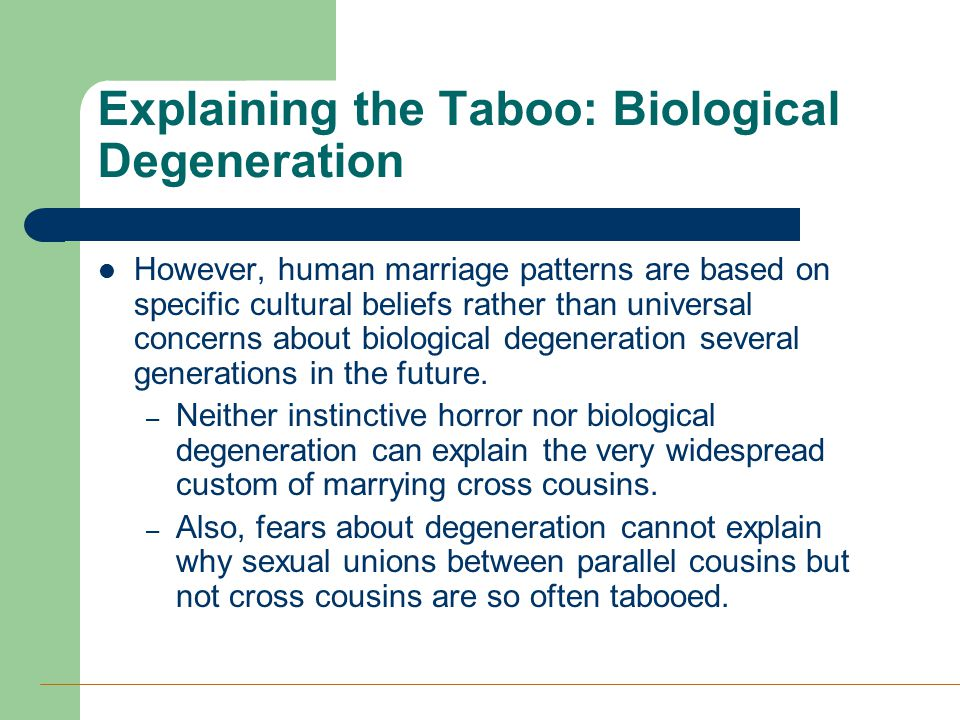 Explaining the Taboo: Biological Degeneration However, human marriage patterns are based on specific cultural beliefs rather than universal concerns a