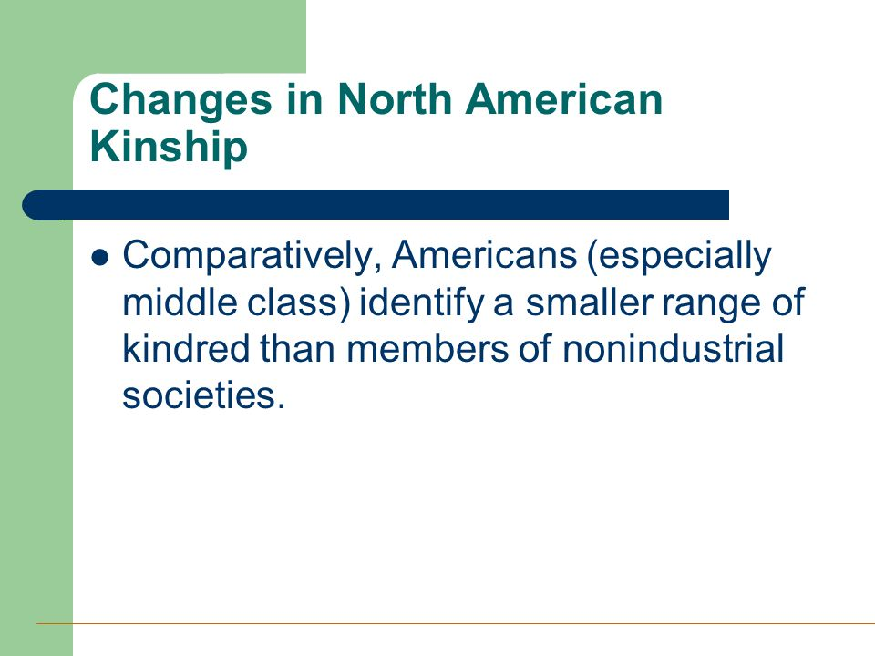 Changes in North American Kinship Comparatively, Americans (especially middle class) identify a smaller range of kindred than members of nonindustrial