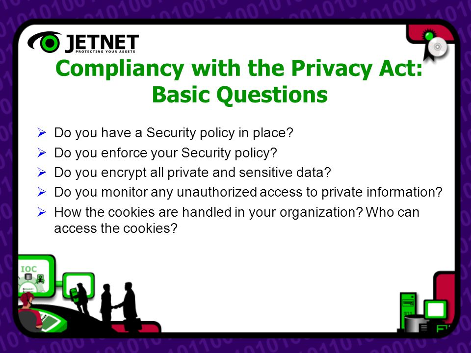 Compliancy with the Privacy Act: Basic Questions  Do you have a Security policy in place.