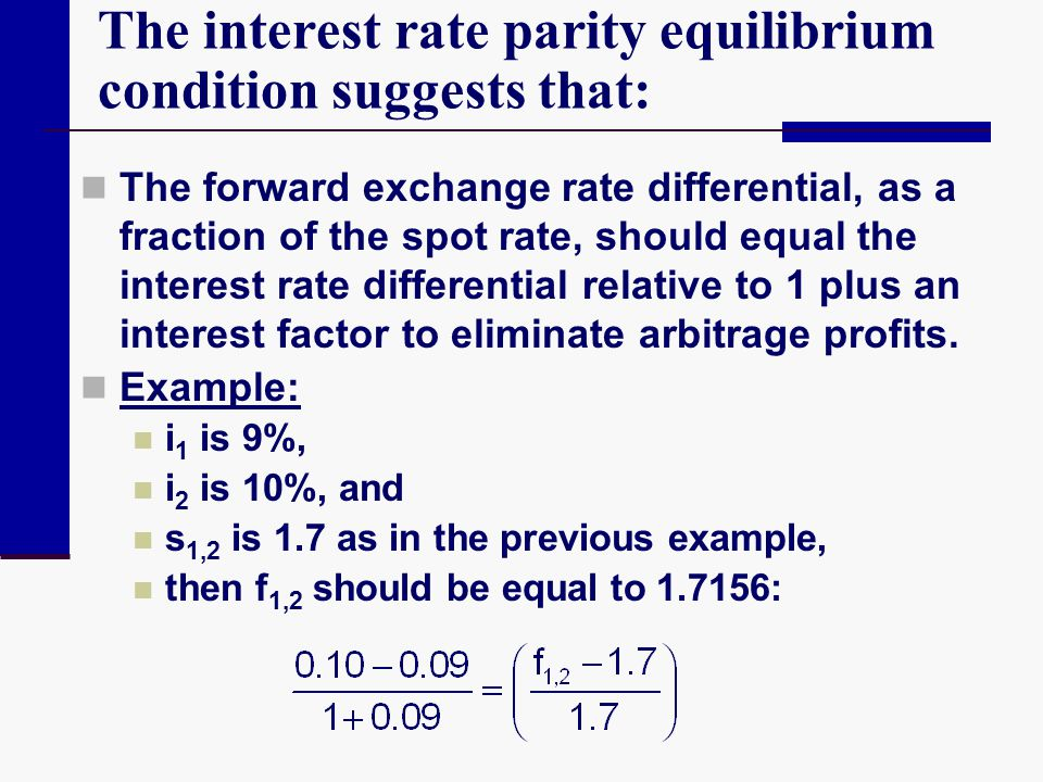 The interest rate parity equilibrium condition suggests that: The forward exchange rate differential, as a fraction of the spot rate, should equal the