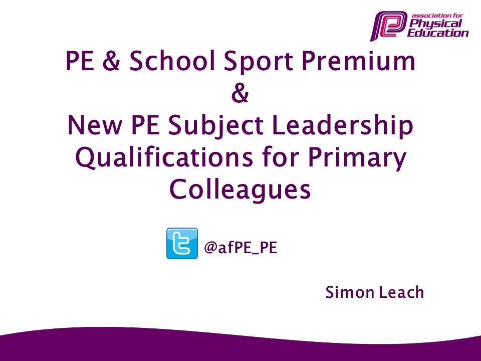 PE & School Sport Premium & New PE Subject Leadership Qualifications for Primary Colleagues @afPE_PE Simon Leach