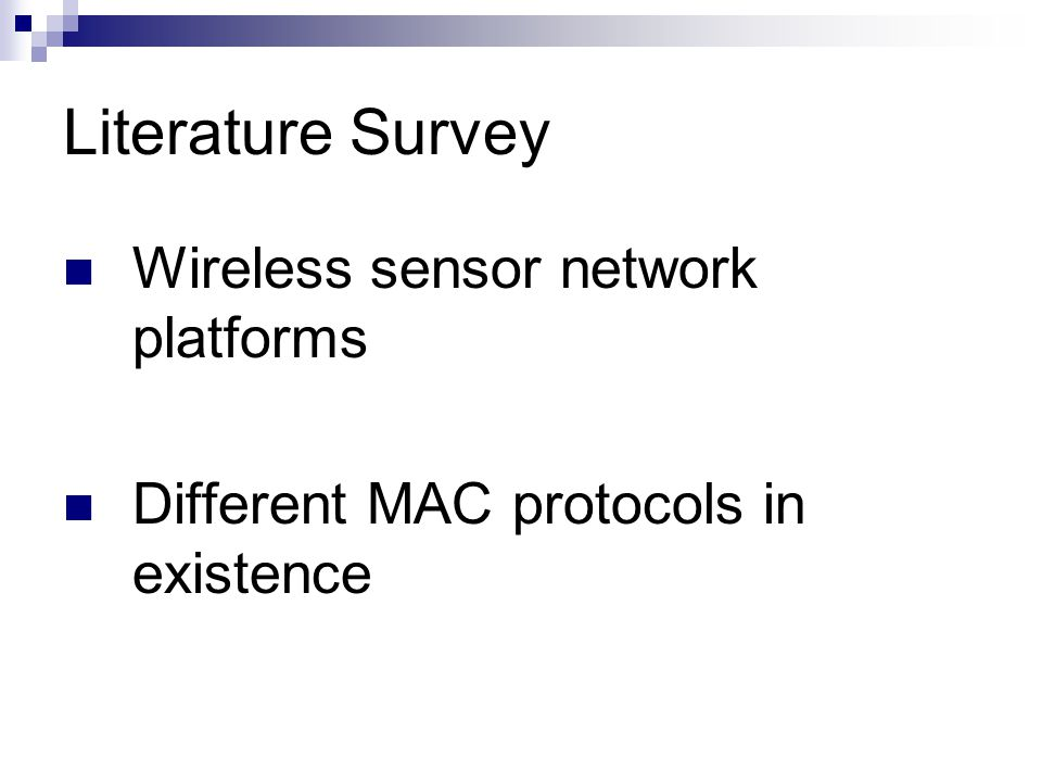 Literature Survey Wireless sensor network platforms Different MAC protocols in existence