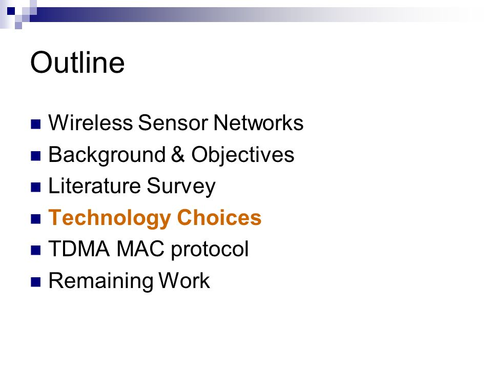 Outline Wireless Sensor Networks Background & Objectives Literature Survey Technology Choices TDMA MAC protocol Remaining Work