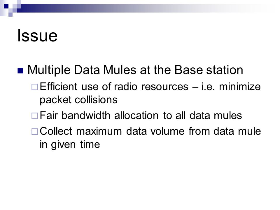 Issue Multiple Data Mules at the Base station  Efficient use of radio resources – i.e.