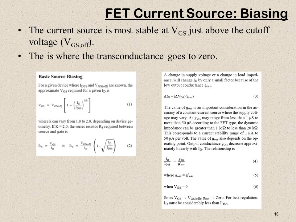 18 FET Current Source: Biasing The current source is most stable at V GS just above the cutoff voltage (V GS,off ). The is where the transconductance
