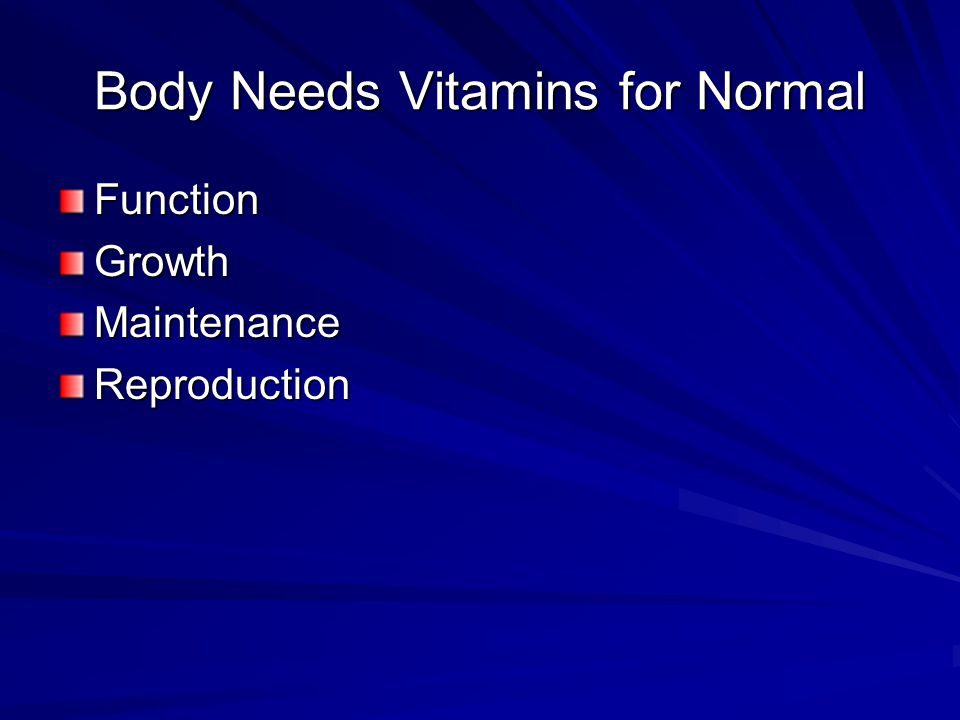 Two Forms of Vitamins Precursor/Provitamin –Dietary form inactive –Activated in body Active form –Dietary form active –Not changed in body