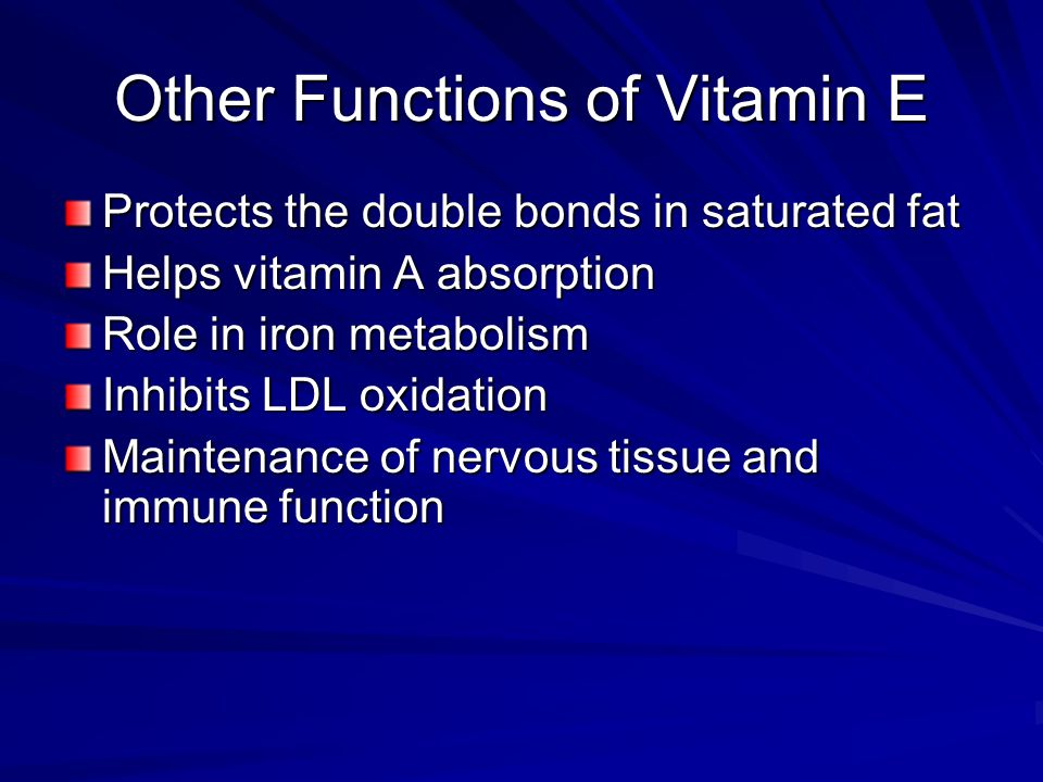 Other Functions of Vitamin E Protects the double bonds in saturated fat Helps vitamin A absorption Role in iron metabolism Inhibits LDL oxidation Main