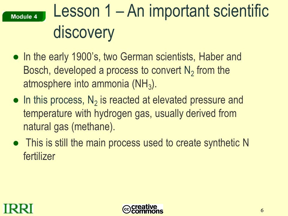6 66 Lesson 1 – An important scientific discovery ● In the early 1900's, two German scientists, Haber and Bosch, developed a process to convert N 2 from the atmosphere into ammonia (NH 3 ).