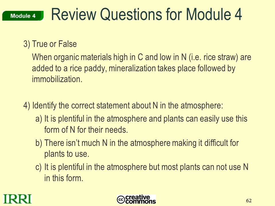 62 Review Questions for Module 4 3)True or False When organic materials high in C and low in N (i.e. rice straw) are added to a rice paddy, mineraliza