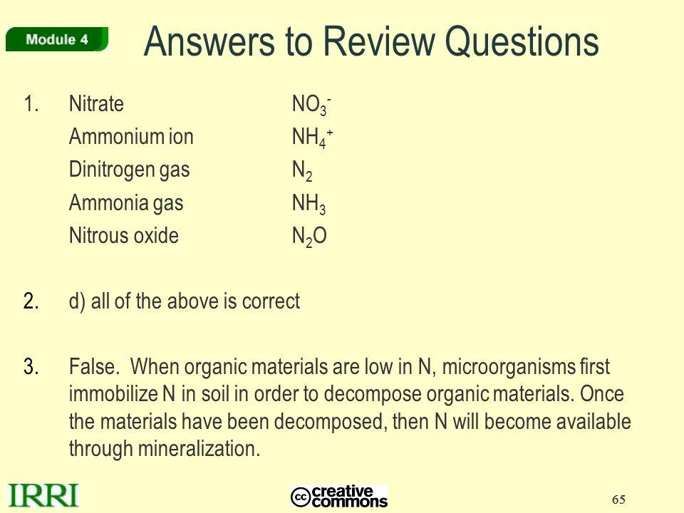 65 1. NitrateNO 3 - Ammonium ionNH 4 + Dinitrogen gasN 2 Ammonia gasNH 3 Nitrous oxideN 2 O 2.d) all of the above is correct 3.False. When organic mat