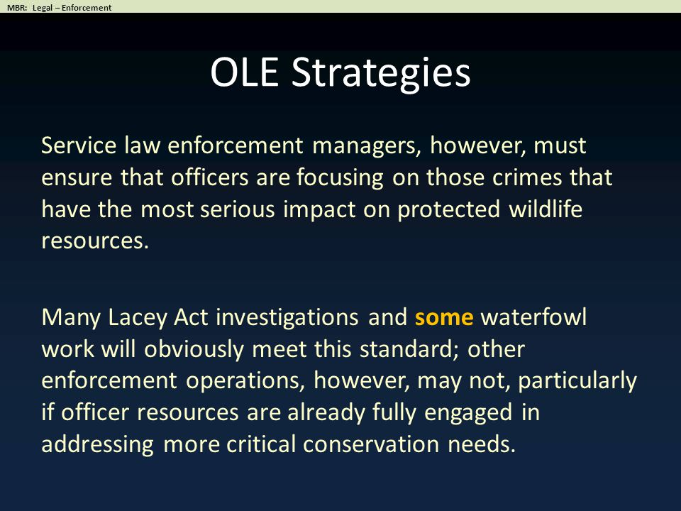OLE Strategies Service law enforcement managers, however, must ensure that officers are focusing on those crimes that have the most serious impact on protected wildlife resources.