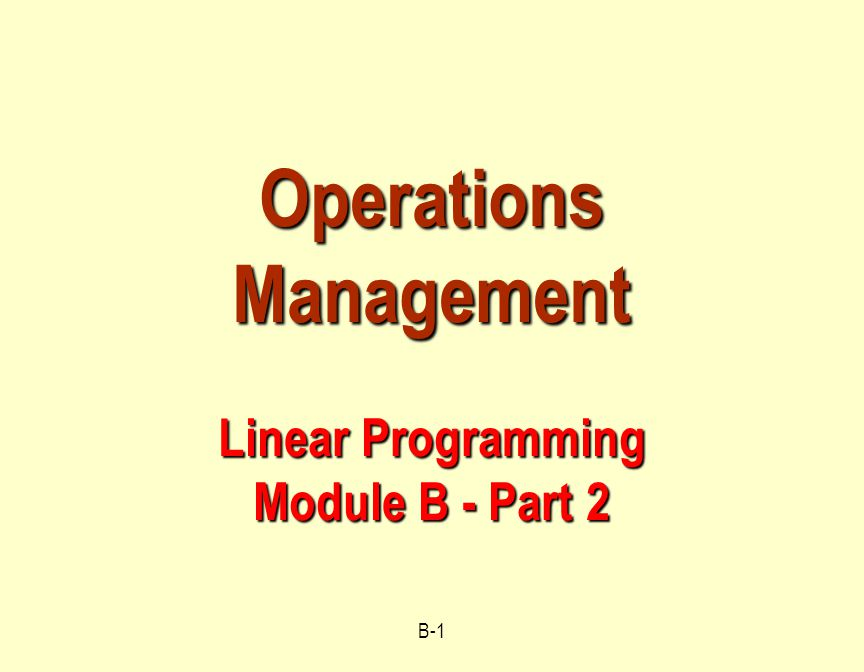 B-1 Operations Management Linear Programming Module B - Part 2