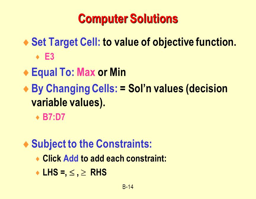 B-14 Computer Solutions  Set Target Cell: to value of objective function.