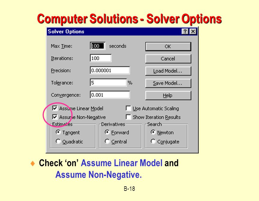 B-18 Computer Solutions - Solver Options  Check 'on' Assume Linear Model and Assume Non-Negative.
