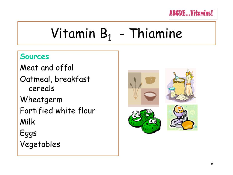 6 Vitamin B 1 - Thiamine Sources Meat and offal Oatmeal, breakfast cereals Wheatgerm Fortified white flour Milk Eggs Vegetables