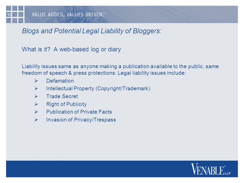 13 Blogs and Potential Legal Liability of Bloggers: What is it? A web-based log or diary Liability issues same as anyone making a publication availabl