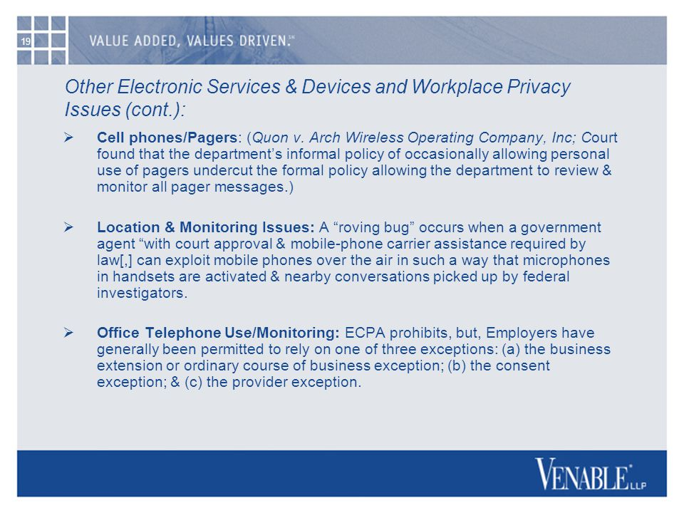 19 Other Electronic Services & Devices and Workplace Privacy Issues (cont.):  Cell phones/Pagers: (Quon v.