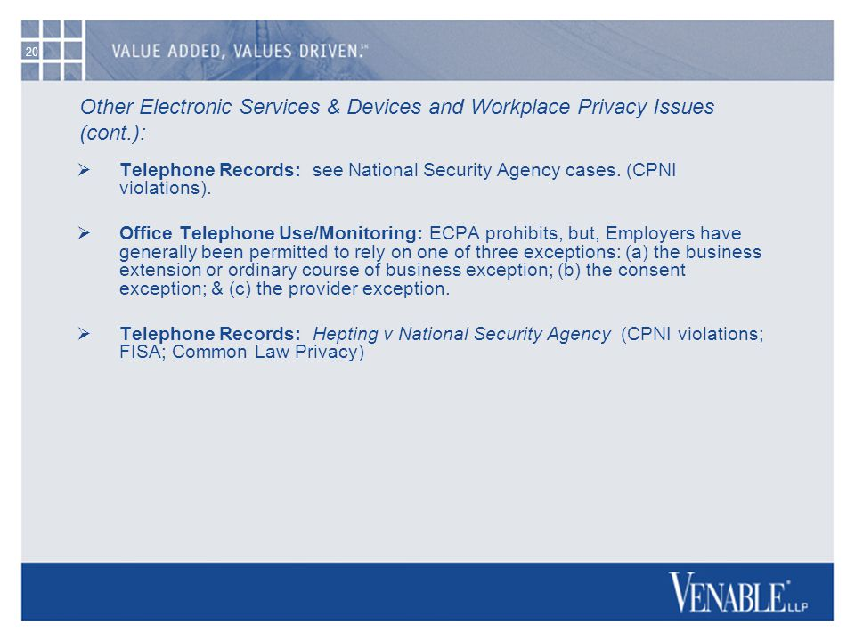 20 Other Electronic Services & Devices and Workplace Privacy Issues (cont.):  Telephone Records: see National Security Agency cases.