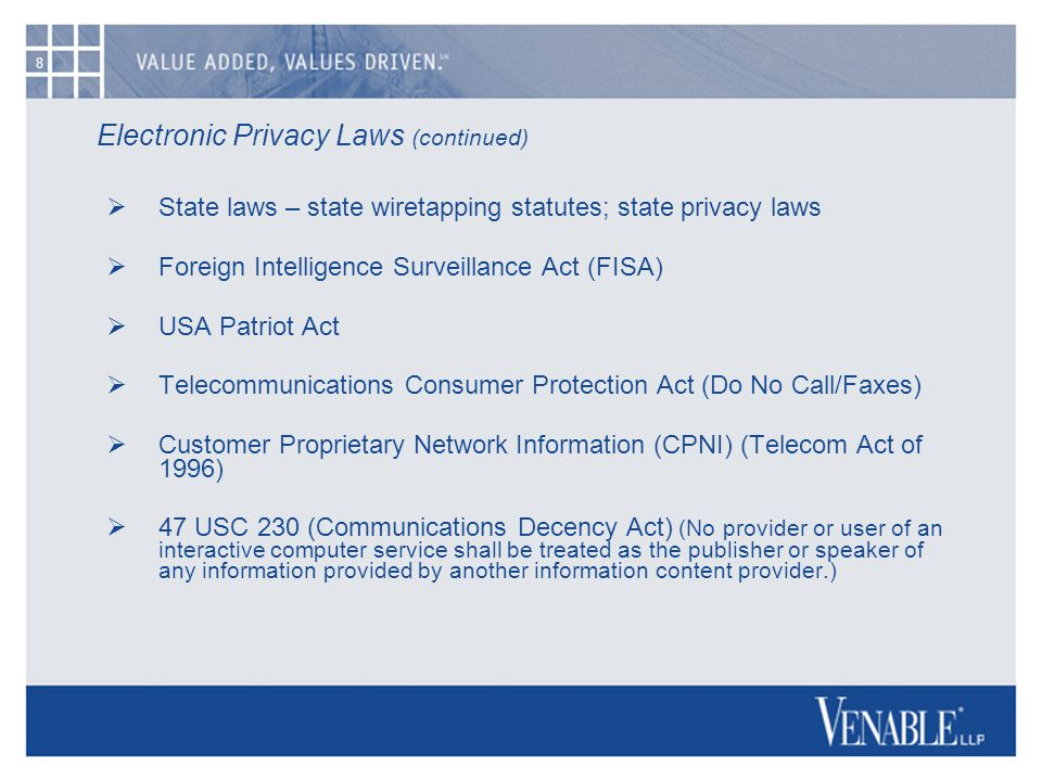 8 Electronic Privacy Laws (continued)  State laws – state wiretapping statutes; state privacy laws  Foreign Intelligence Surveillance Act (FISA)  U