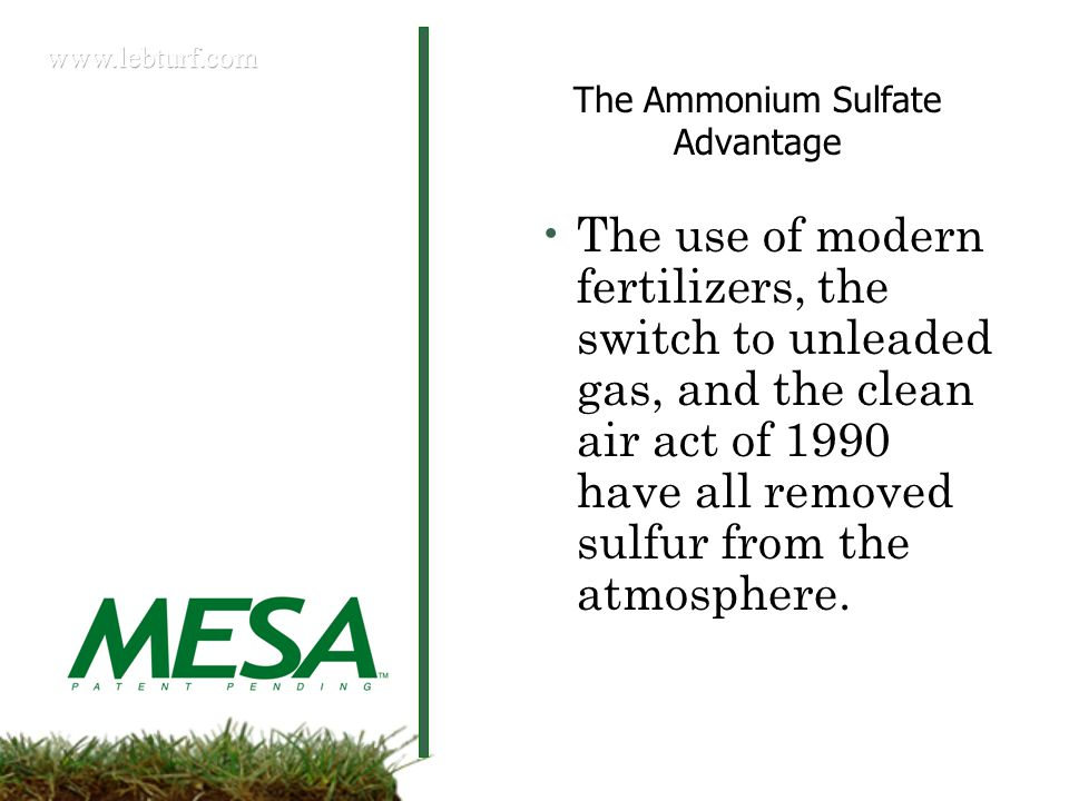 The Ammonium Sulfate Advantage The use of modern fertilizers, the switch to unleaded gas, and the clean air act of 1990 have all removed sulfur from the atmosphere.