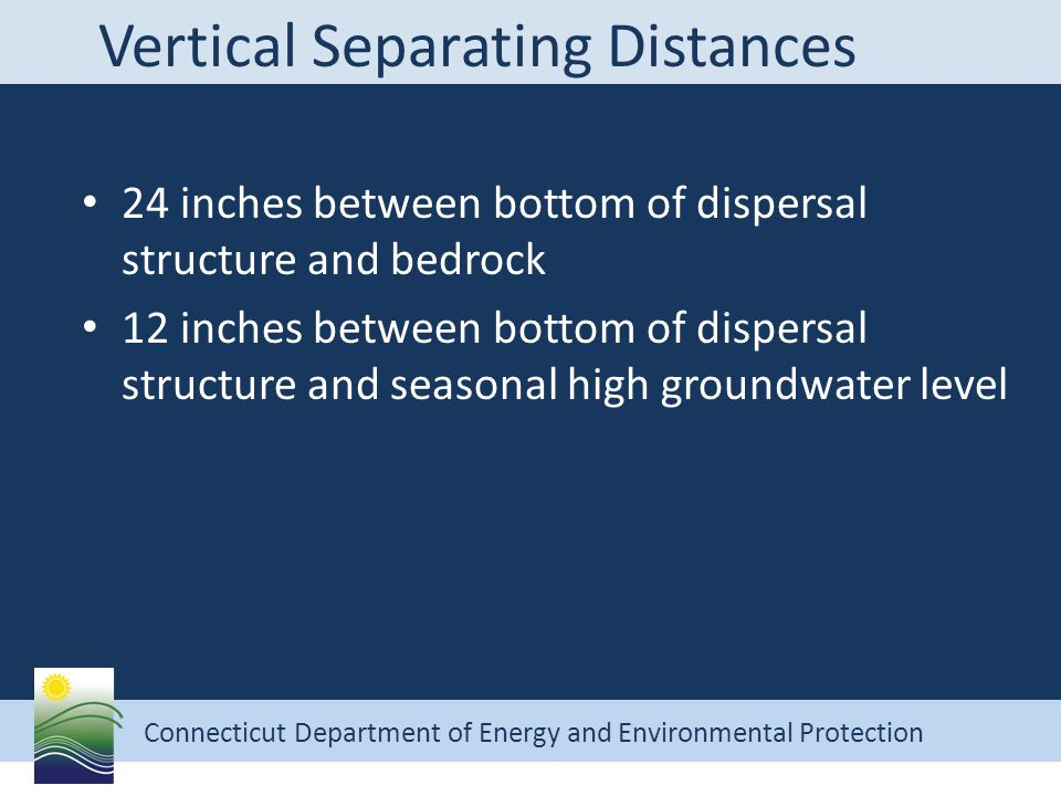 Connecticut Department of Energy and Environmental Protection Vertical Separating Distances 24 inches between bottom of dispersal structure and bedroc