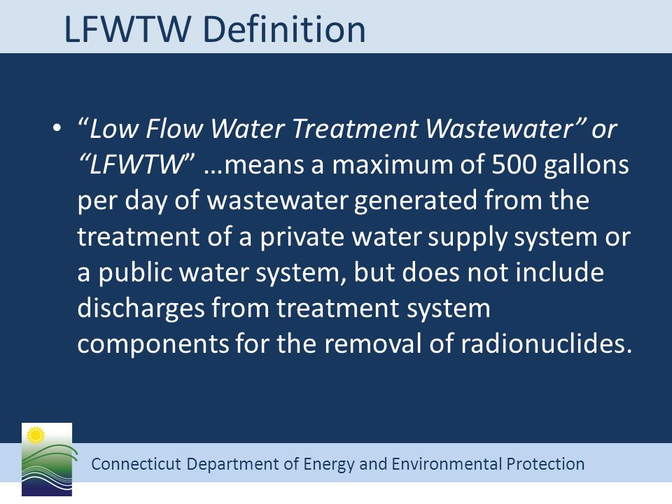"Connecticut Department of Energy and Environmental Protection LFWTW Definition ""Low Flow Water Treatment Wastewater"" or ""LFWTW"" …means a maximum of 50"