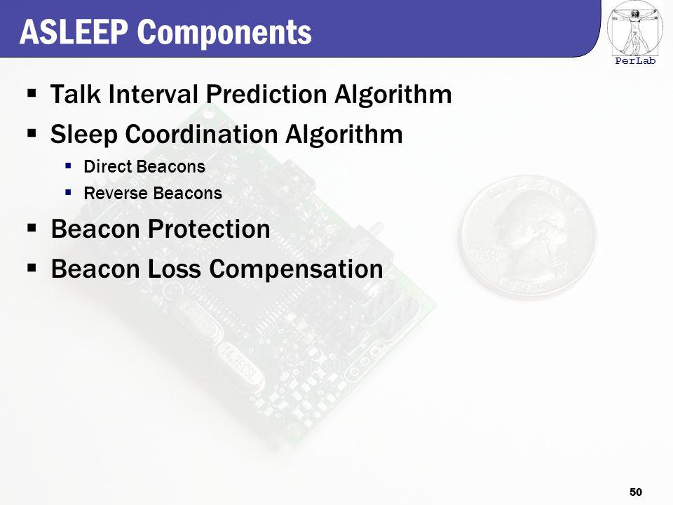 PerLab ASLEEP Components  Talk Interval Prediction Algorithm  Sleep Coordination Algorithm  Direct Beacons  Reverse Beacons  Beacon Protection  Beacon Loss Compensation 50