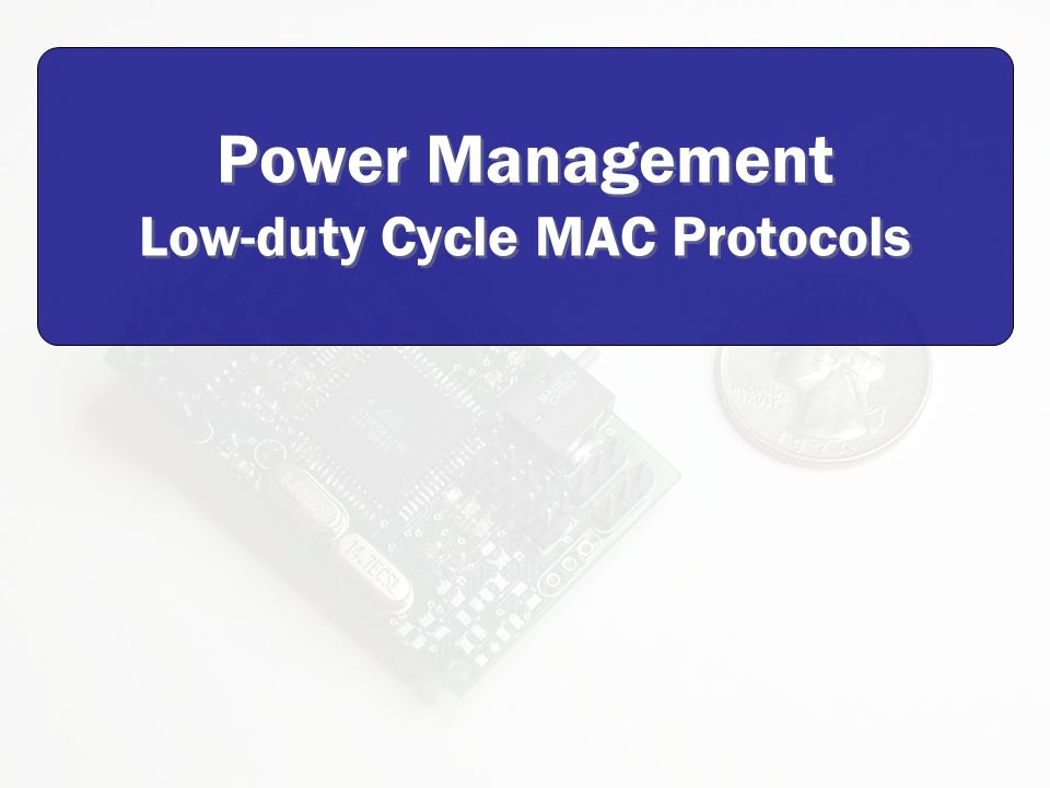 Power Management Low-duty Cycle MAC Protocols