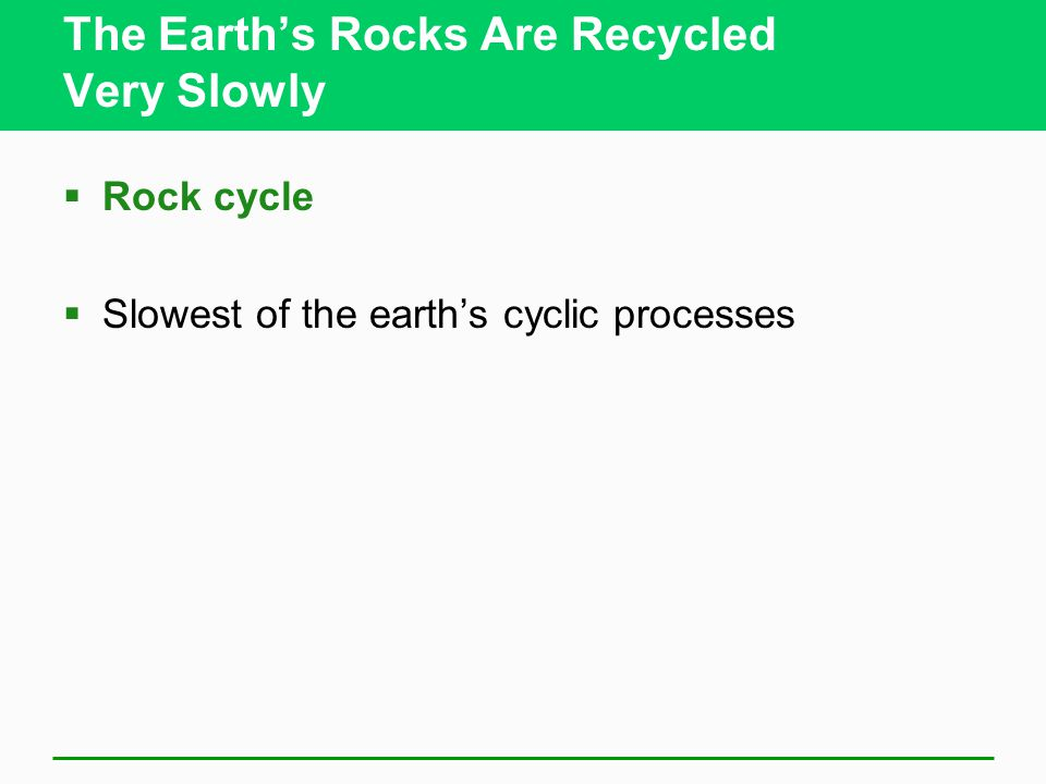 The Earth's Rocks Are Recycled Very Slowly  Rock cycle  Slowest of the earth's cyclic processes