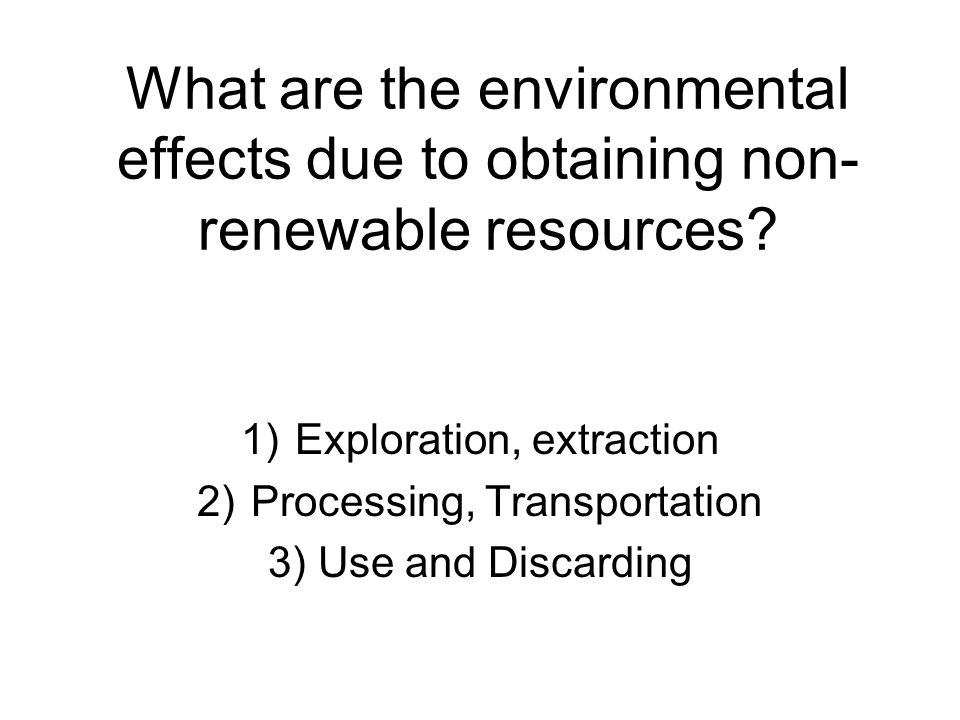 What are the environmental effects due to obtaining non- renewable resources.