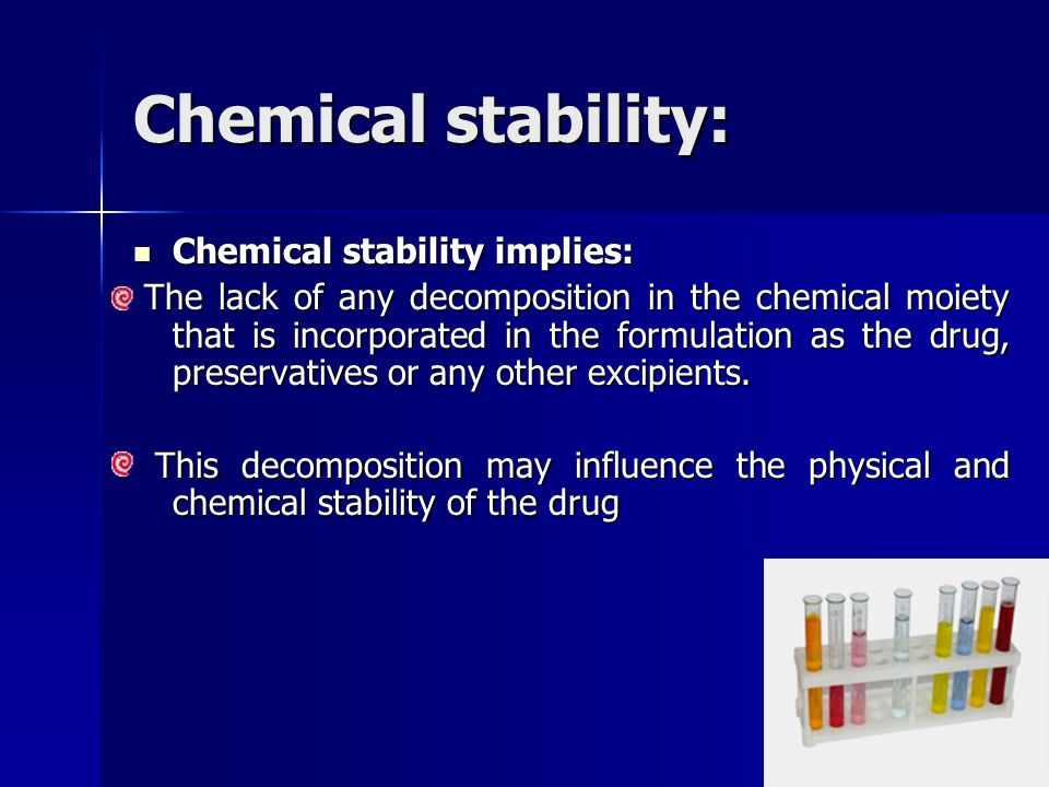 Chemical stability: Chemical stability implies: Chemical stability implies: The lack of any decomposition in the chemical moiety that is incorporated