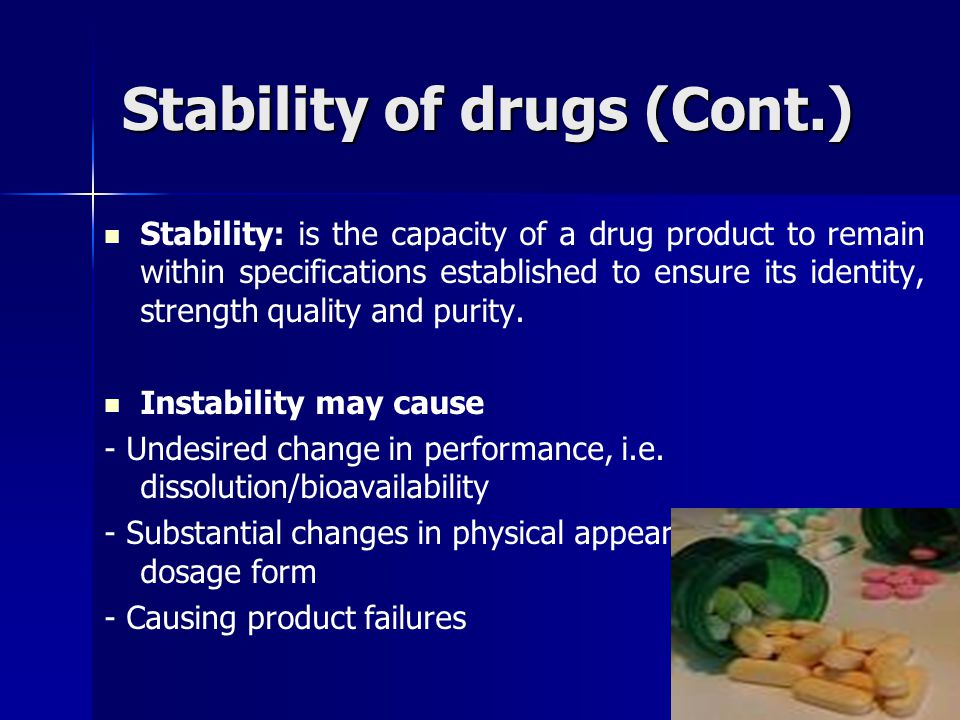 Stability of drugs (Cont.) Stability: is the capacity of a drug product to remain within specifications established to ensure its identity, strength q