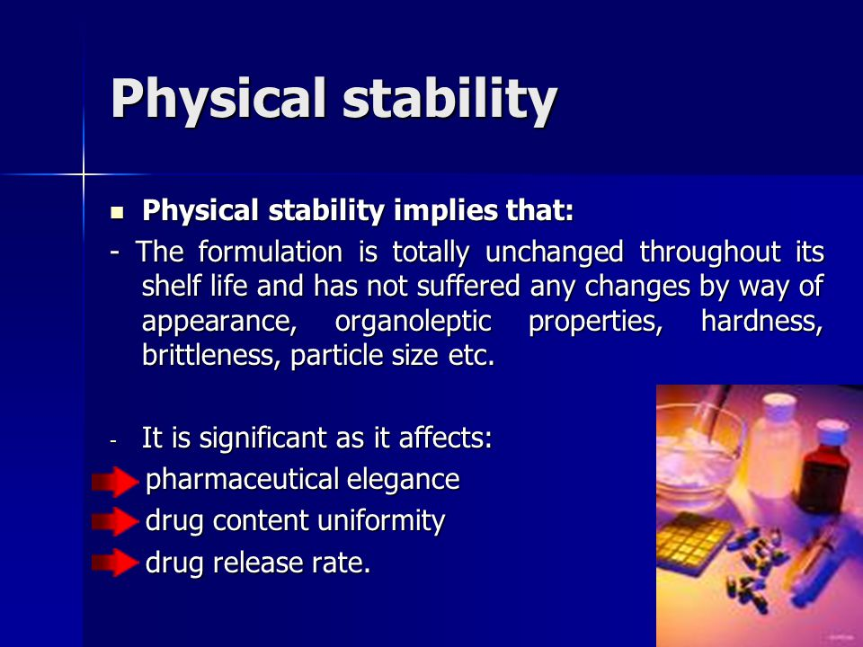 Physical stability Physical stability implies that: Physical stability implies that: - The formulation is totally unchanged throughout its shelf life