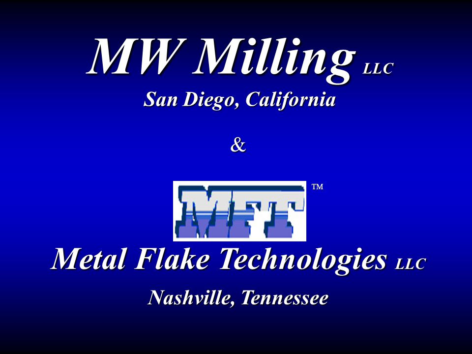 MW Milling LLC San Diego, California Metal Flake Technologies LLC Nashville, Tennessee & TM
