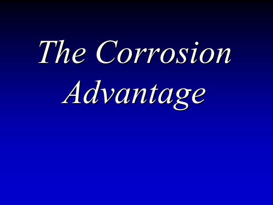 The Corrosion Advantage