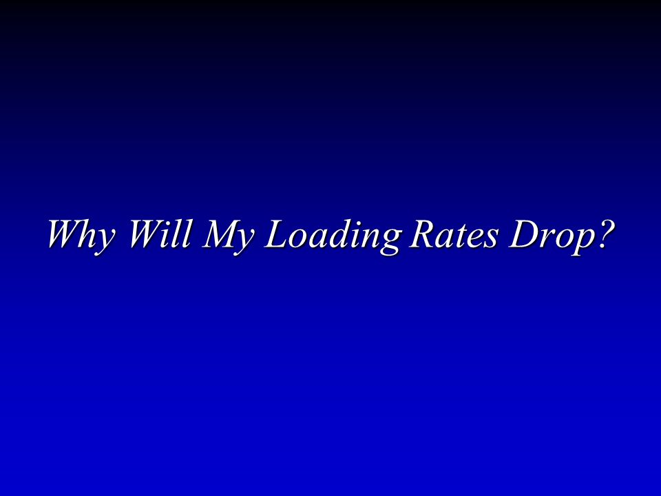 Why Will My Loading Rates Drop?