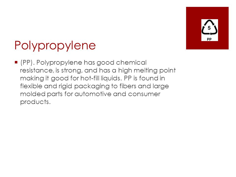 Polypropylene  (PP). Polypropylene has good chemical resistance, is strong, and has a high melting point making it good for hot-fill liquids. PP is f