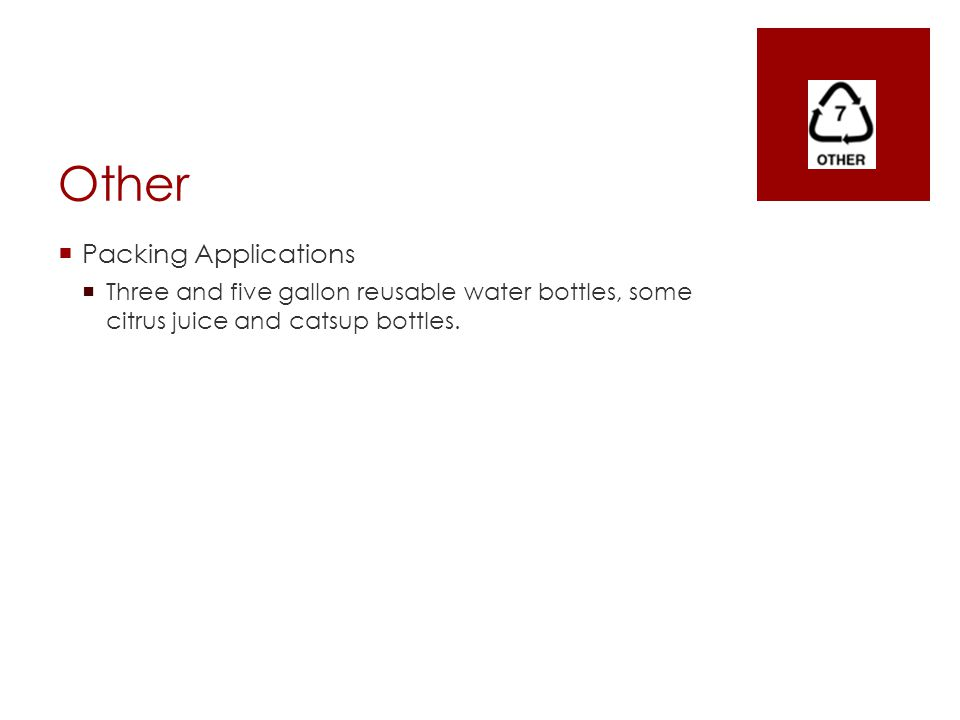 Other  Packing Applications  Three and five gallon reusable water bottles, some citrus juice and catsup bottles.