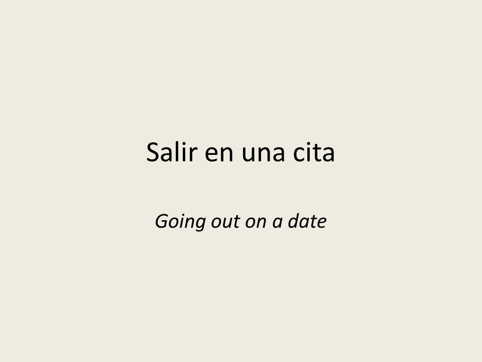 Salir en una cita Going out on a date