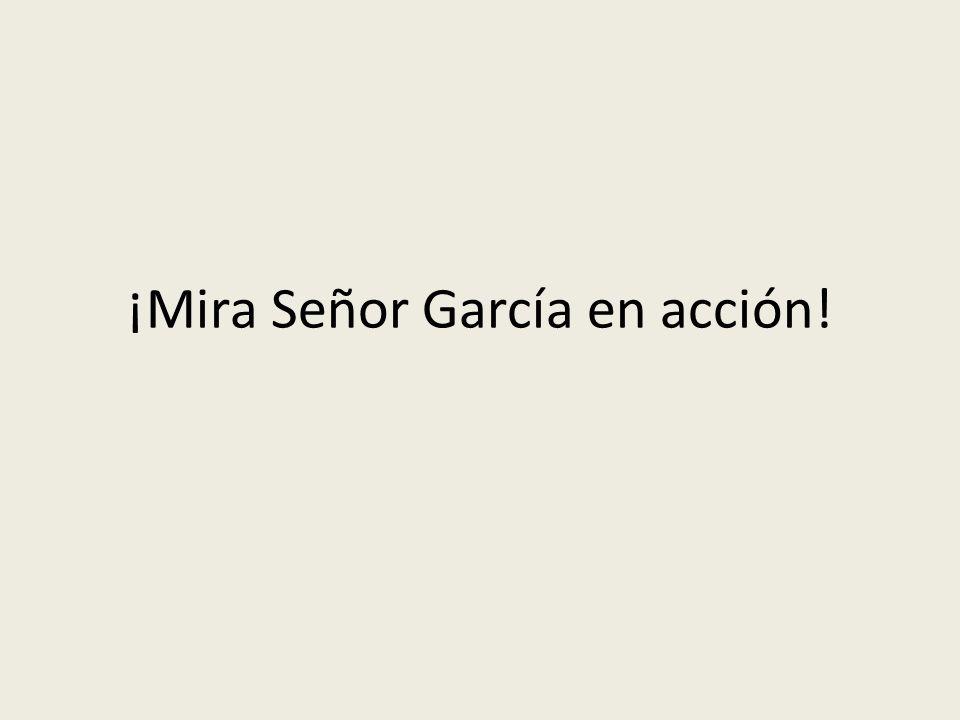 ¡Mira Señor García en acción!