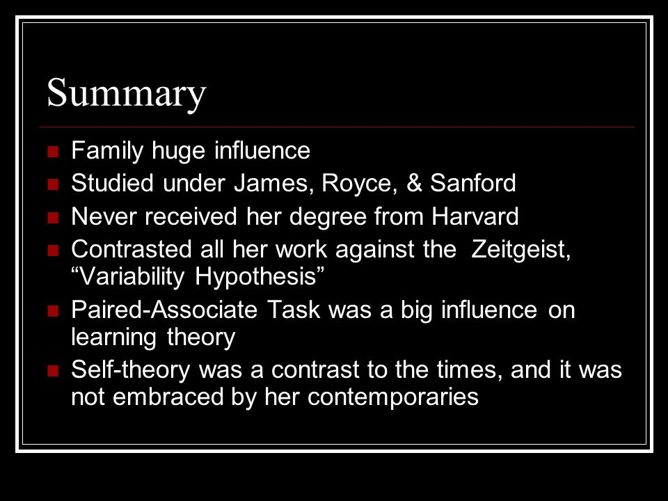 Summary Family huge influence Studied under James, Royce, & Sanford Never received her degree from Harvard Contrasted all her work against the Zeitgei