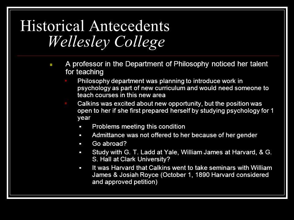 Historical Antecedents Wellesley College A professor in the Department of Philosophy noticed her talent for teaching  Philosophy department was plann