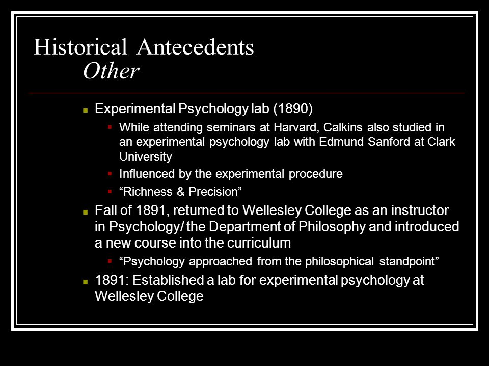Historical Antecedents Other Experimental Psychology lab (1890)  While attending seminars at Harvard, Calkins also studied in an experimental psychol