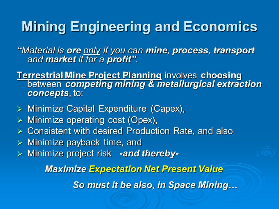 Mining Engineering and Economics Material is ore only if you can mine, process, transport and market it for a profit .